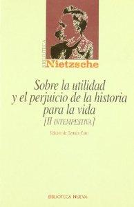 SOBRE LA UTILIDAD Y EL PERJUICIO DE LA HISTORIA PARA LA VIDA (II INTEMPESTIVA)