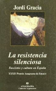 Portada de LA RESISTENCIA SILENCIOSA. FASCISMO Y CULTURA EN ESPAÑA