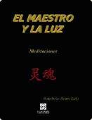 Portada de EL MAESTRO Y LA LUZ : MEDITACIONES