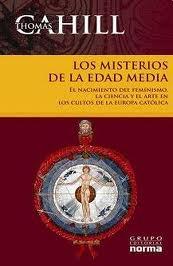 LOS MISTERIOS DE LA EDAD MEDIA: EL NACIMIENTO DEL FEMINISMO, LA CIENCIA Y EL ARTE EN LOS CULTOS DE LA EUROPA CATÓLICA