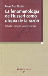 Portada de LA FENOMENOLOGÍA DE HUSSERL COMO UTOPÍA DE LA RAZÓN. INTRODUCCIÓN A LA FENOMENOLOGÍA