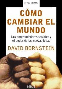 Portada de CÓMO CAMBIAR EL MUNDO: LOS EMPRENDEDORES SOCIALES Y EL PODER DE LAS NUEVAS IDEAS