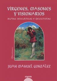 Portada de VÍRGENES, MASONES Y VISIONARIOS: RUTAS INICIÁTICAS Y OCULTISTAS