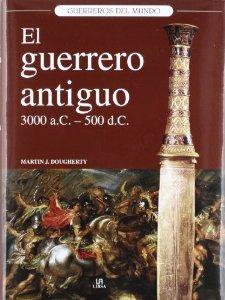 EL GUERRERO ANTIGUO 3000 A.C.-500 D.C.