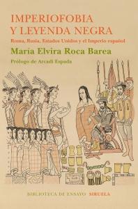 Portada de IMPERIOFOBIA Y LEYENDA NEGRA. ROMA, RUSIA, ESTADOS UNIDOS Y EL IMPERIO ESPAÑOL.