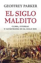 Portada de EL SIGLO MALDITO. CLIMA, GUERRAS Y CATÁSTROFES EN EL SIGLO XVII