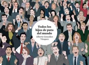Portada de TODOS LOS HIJOS DE PUTA DEL MUNDO