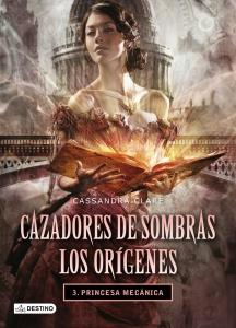 PRINCESA MECÁNICA (CAZADORES DE SOMBRAS: LOS ORÍGENES #3)