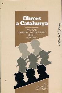 Portada de OBREROS EN CATALUNYA. MANUAL DE HISTORIA DEL MOVIMIENTO OBRERO (1840-1975)