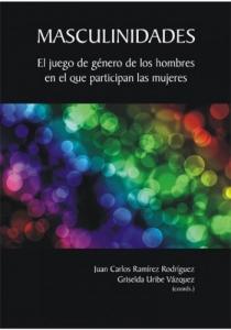 Portada de MASCULINIDADES: EL JUEGO DE GÉNERO DE LOS HOMBRES EN EL QUE PARTICIPAN LAS MUJERES