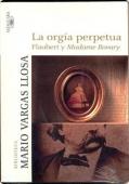 LA ORGÍA PERPETUA: FLAUBERT Y MADAME BOVARY