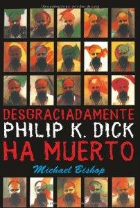 Portada de DESGRACIADAMENTE, PHILIP K. DICK HA MUERTO