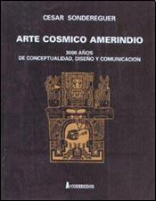 Portada de ARTE CÓSMICO AMERINDIO: 3000 AÑOS DE CONCEPTUALIDAD, DISEÑO Y COMUNICACIÓN