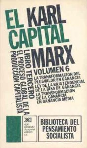 EL CAPITAL. LIBRO TERCERO, VOL. 6.. EL PROCESO GLOBAL DE LA PRODUCCIÓN CAPITALISTA (EL CAPITAL#6)
