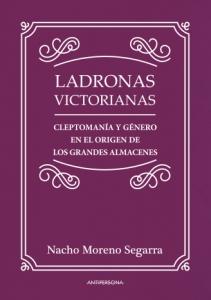 Portada de LADRONAS VICTORIANAS. CLEPTOMANÍA Y GÉNERO EN EL ORIGEN DE LOS GRANDES ALMACENES.