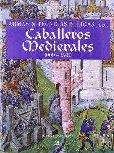 Portada de ARMAS Y TECNICAS BELICAS DE LOS CABALLEROS MEDIEVALES (1000-1500)