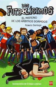 EL MISTERIO DE LOS ÁRBITROS DORMIDOS (FUTBOLÍSIMOS #1)