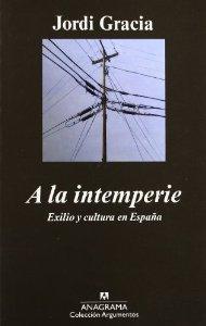 Portada de A LA INTEMPERIE. EXILIO Y CULTURA EN ESPAÑA