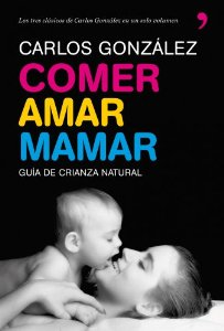 Portada de COMER, AMAR, MAMAR. GUÍA DE CRIANZA NATURAL