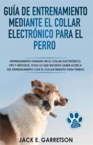 Portada de GUÍA DE ENTRENAMIENTO MEDIANTE EL COLLAR ELECTRÓNICO PARA EL PERRO