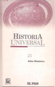 ATLAS HISTÓRICO (HISTORIA UNIVERSAL #21)