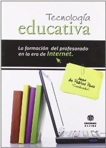 Portada de TECNOLOGÍA EDUCATIVA. LA FORMACIÓN DEL PROFESORADO EN LA ERA DE INTERNET.
