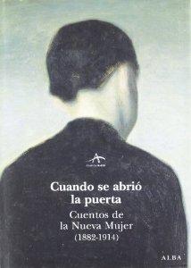 CUANDO SE ABRIÓ LA PUERTA. CUENTOS DE LA NUEVA MUJER (1882-1914)