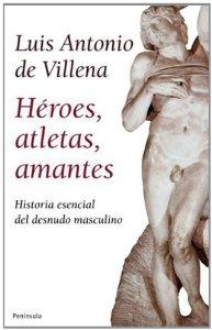 Portada de HÉROES, ATLETAS, AMANTES. HISTORIA ESENCIAL DEL DESNUDO MASCULINO