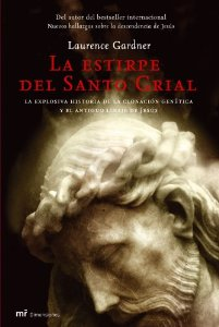 LA ESTIRPE DEL SANTO GRIAL: LA EXPLOSIVA HISTORIA DE LA CLONACIÓN GENÉTICA Y EL ANTIGUO LINAJE DE JESÚS
