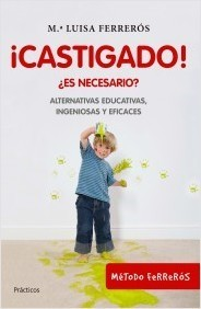 Portada de ¡CASTIGADO! ¿Es necesario? Alternativas educativas, ingeniosas y eficaces
