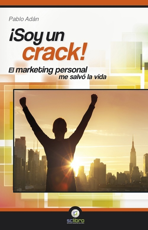 Portada de ¡SOY UN CRACK! EL MARKETING PERSONAL ME SALVÓ LA VIDA