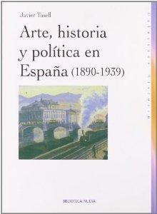 Portada de ARTE, HISTORIA Y POLÍTICA EN ESPAÑA (1890-1939)