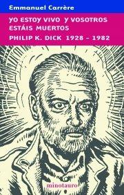 Portada de YO ESTOY VIVO Y  VOSOTROS ESTÁIS MUERTOS. PHILIP K. DICK, 1928-1982
