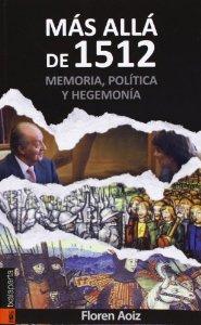 Portada de MÁS ALLÁ DE 1512. MEMORIA, POLÍTICA Y HEGEMONÍA