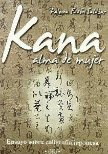 Portada de KANA ALMA DE MUJER. ENSAYO SOBRE LA CALIGRAFÍA JAPONESA