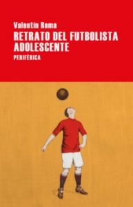 Portada de RETRATO DEL FUTBOLISTA ADOLESCENTE
