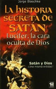Portada de LA HISTORIA SECRETA DE SATÁN. LUCIFER, LA CARA OCULTA DE DIOS