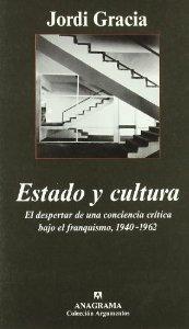 Portada de ESTADO Y CULTURA. EL DESPERTAR DE UNA CONCIENCIA CRÍTICA BAJO EL FRANQUISMO, 1940-1962