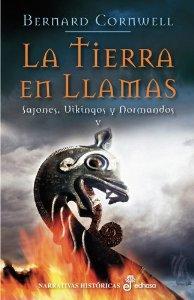 LA TIERRA EN LLAMAS (SAJONES, VIKINGOS Y NORMANDOS # 5)