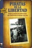 Portada de PIRATAS DE LA LIBERTAD: GRUPOS Y EJÉRCITOS DE ADOLESCENTES QUE COMBATIERON AL NAZISMO 1933-1945