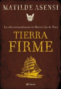 TIERRA FIRME: LA VIDA EXTRAORDINARIA DE MARTIN OJO DE PLATA (MARTIN OJO DE PLATA #1)