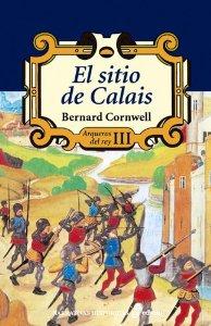 EL SITIO DE CALAIS (ARQUEROS DEL REY #3)