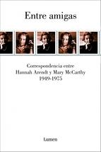 Portada de ENTRE AMIGAS. CORRESPONDENCIA  ENTRE HANNAH ARENDT Y MARY MCCARTHY, 1949-1975