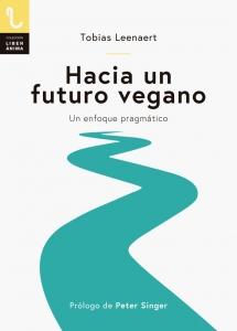 Portada de HACIA UN FUTURO VEGANO: UN ENFOQUE PRAGMÁTICO