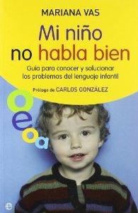 Portada de MI NIÑO NO HABLA BIEN. GUÍA PARA CONOCER Y SOLUCIONAR LOS PROBLEMAS DEL LENGUAJE INFANTIL
