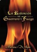 Portada de LA REDENCIÓN DEL GUERRERO DE FUEGO (LOS CUATRO ELEMENTOS #1)
