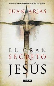 EL GRAN SECRETO DE JESÚS. UNA LECTURA REVOLUCIONARIA DE LOS EVANGELIOS