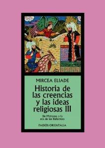 HISTORIA DE LAS CREENCIAS Y LAS IDEAS RELIGIOSAS III: DE MAHOMA A LA ERA DE LAS REFORMAS