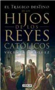 Portada de EL TRÁGICO DESTINO DE LOS HIJOS DE LOS REYES CATÓLICOS