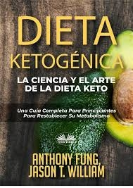 Portada de DIETA KETOGÉNICA - LA CIENCIA Y EL ARTE DE LA DIETA KETO